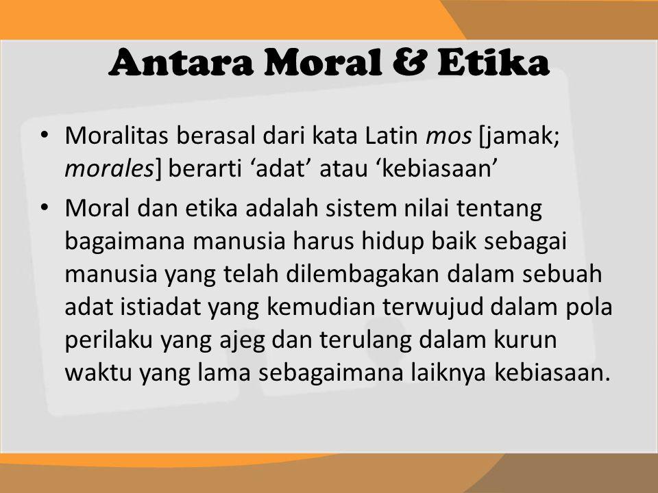 Antara Moral & Etika Moralitas berasal dari kata Latin mos [jamak; morales] berarti 'adat' atau 'kebiasaan'